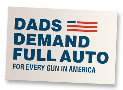 Dads Demand Full Auto Vinyl Sticker